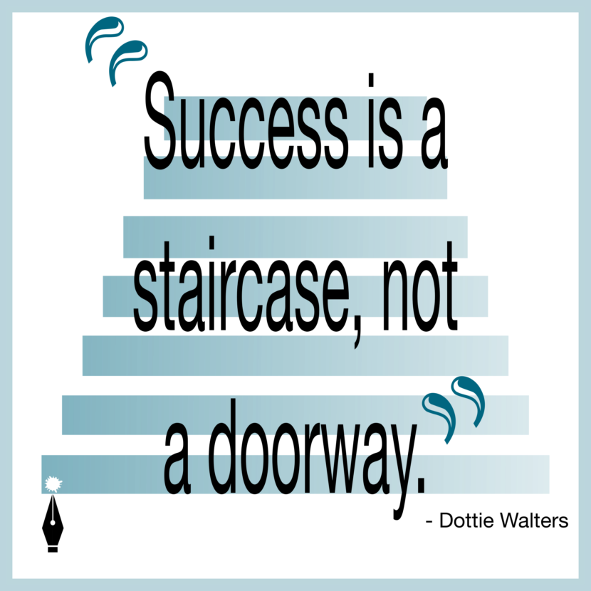 success is a staircase, not a doorway